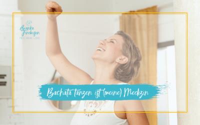 Tanzen macht glücklich – Bachata ist (meine) Medizin